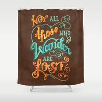 not all who wander Shower Curtains featuring Not All Those Who Wander Are Lost by becca cahan