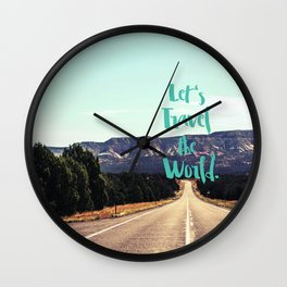 """Let's Travel the World."" - Quote - Asphalt Road, Mountains Wall Clock"