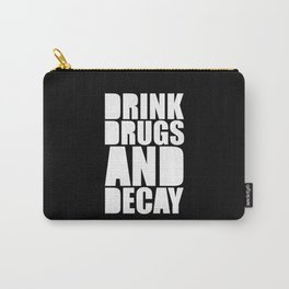 Drink, Drugs & Decay Funny Quote Carry-All Pouch