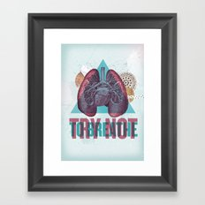 TRY NOT TO BREATHE Framed Art Print