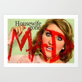 Housewife Gone Mad Art Print