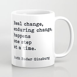 Real Change Enduring Change Happens One Step At A Time, Ruth Bader Ginsburg Coffee Mug