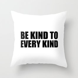 Be Kind to Every Kind Throw Pillow