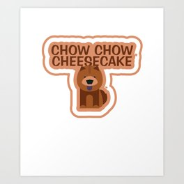 Chow-Chow Cheesecake Animal Pet Dog Lovers Art Print