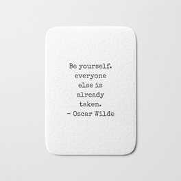 Oscar Wilde Quote - Be yourself everyone else is already taken - black and white clever quote Bath Mat
