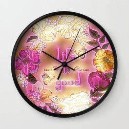 Life is Good Wall Clock