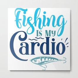 Fishing Is My Cardio Funny Fishers Hobby Metal Print