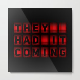 They Had It Coming! Metal Print