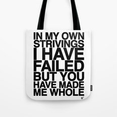 IN MY OWN STRIVINGS I HAVE FAILED, BUT YOU HAVE MADE ME WHOLE (A Prayer) Tote Bag