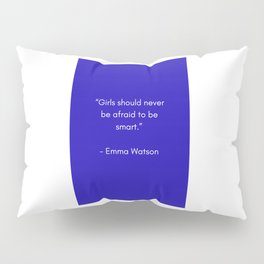 GIRLS SHOULD NEVER BE AFRAID TO BE SMART - FEMINIST QUOTE Pillow Sham