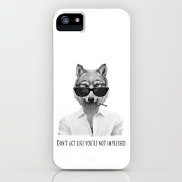 Don't act like you're not impressed iPhone Case