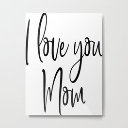 I Love You Mom Metal Print