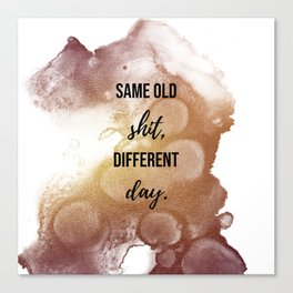 Same old shit, differant day - Movie quote collection Canvas Print