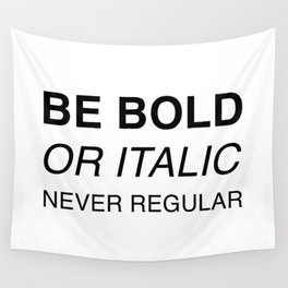 Be bold or italic, never regular Wall Tapestry
