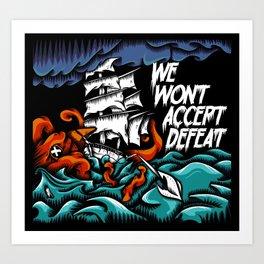 We Wont Accept Defeat Art Print