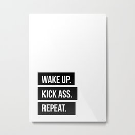 Wake up Kick ass Repeat Metal Print