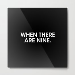when there are nine. Metal Print
