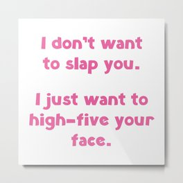 I Don't Wan't To Slap You Metal Print