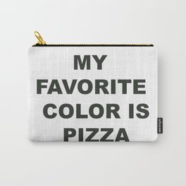 My Favorite Color is Pizza Carry-All Pouch