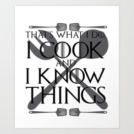 I Cook and I Know Things Gift Art Print