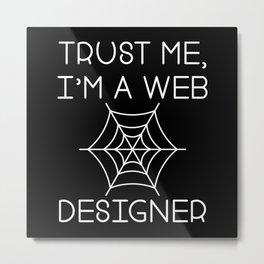 Trust Me I'm A Web Designers Metal Print