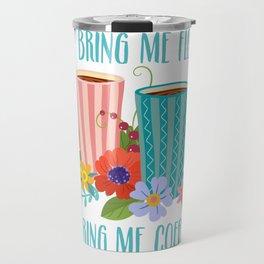 Don't Bring Me Flowers, Bring Me Coffee Travel Mug