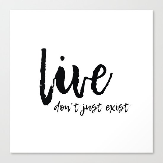 Don't Just Exist Canvas Print