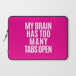 My Brain Has Too Many Tabs Open (Pink) Laptop Sleeve