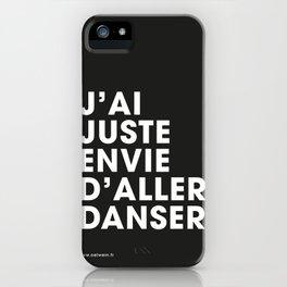 J'ai juste envie d'aller danser - Black iPhone Case