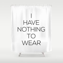 I Have Nothing To Wear Shower Curtain