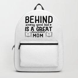 Behind Every Good Kid Is A Great Homeschool Mom Motherhood Quote Backpack