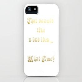 Sounds like a bad idea iPhone Case
