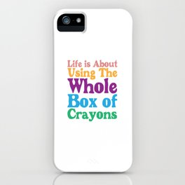 Life is About Using the Whole Box of Crayons Funny T-shirt iPhone Case