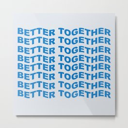 better together Metal Print