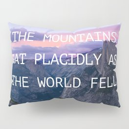The mountains sat placidly Pillow Sham