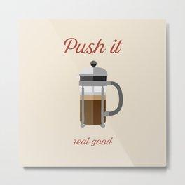 Push It ... Real Good Metal Print
