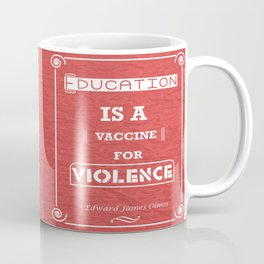 Education is a vaccine for violence inspirational Quote Coffee Mug