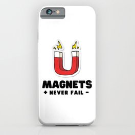 Magnets never fail - science joke iPhone Case
