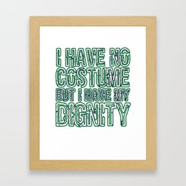 Cool & Inspirational Dignity Tee Design I have my dignity Framed Art Print
