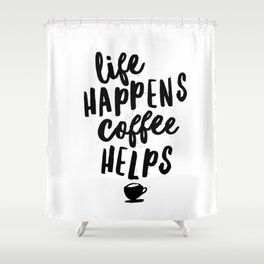 Life Happens Coffee Helps Shower Curtain