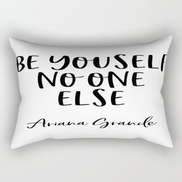 ARIANA G. Quote, Be Yourself No One Else, Home Decor, Teen Room Poster Rectangular Pillow