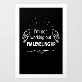 I'm not working out I'm leveling up awesome funny t-shirt Art Print