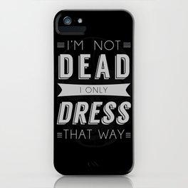 Dress Like Dead iPhone Case
