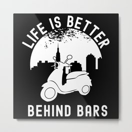Life Is Better Behind Bars  Moped Metal Print