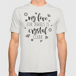 My Love For Jewels Is Crystal Clear T-shirt