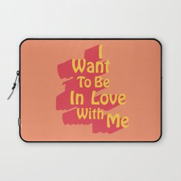 I Want To Be In Love With Me Laptop Sleeve