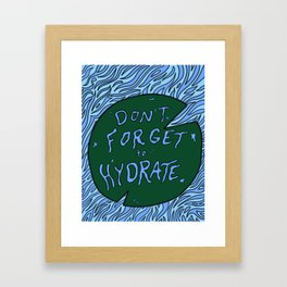Don't Forget to Hydrate Framed Art Print