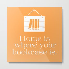 Home Is Where Your Bookcase Is (Sunset Orange) Metal Print