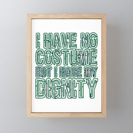 Cool & Inspirational Dignity Tee Design I have my dignity Framed Mini Art Print