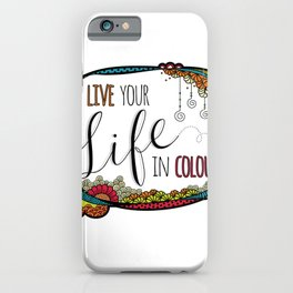 Live Your Life in Colour iPhone Case